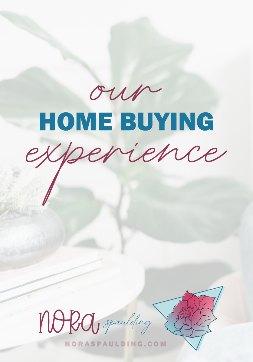 Our Home Buying Experience   Nora Spaulding